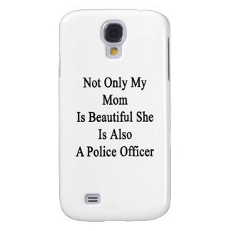 Not Only My Mom Is Beautiful She Is Also A Police Samsung Galaxy S4 Cases