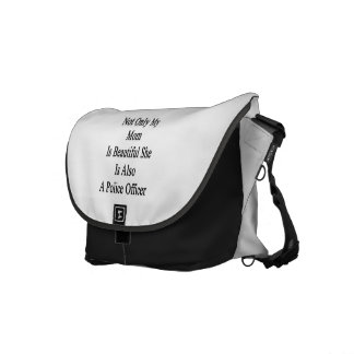 Not Only My Mom Is Beautiful She Is Also A Police Messenger Bag