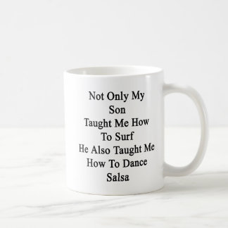 Not Only My Son Taught Me How To Surf He Also Taug Coffee Mug