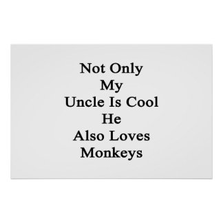 Not Only My Uncle Is Cool He Also Loves Monkeys Poster