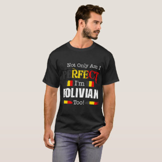Not Only Perfect I Am Bolivian Too Country Tshirt