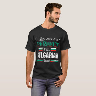 Not Only Perfect I Am Bulgarian Too Country Tshirt
