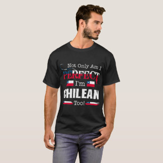 Not Only Perfect I Am Chilean Too Country Tshirt