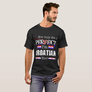 Not Only Perfect I Am Croatian Too Country Tshirt