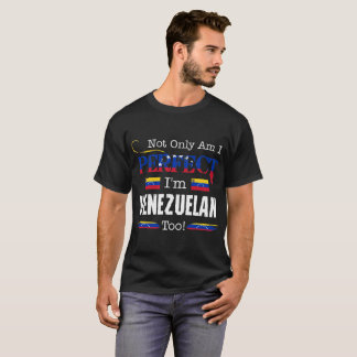 Not Only Perfect I Am Venezuelan Too Pride Country T-Shirt