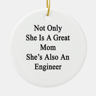 Not Only She Is A Great Mom She's Also An Engineer Ceramic Ornament