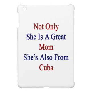 Not Only She Is A Great Mom She's Also From Cuba Case For The iPad Mini