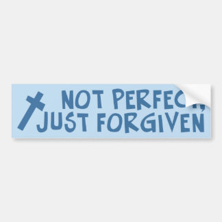 Not Perfect, Just Forgiven Bumper Sticker