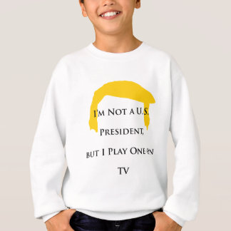Not President but Play One on TV Sweatshirt