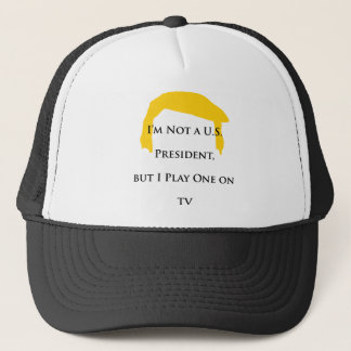 Not President but Play One on TV Trucker Hat