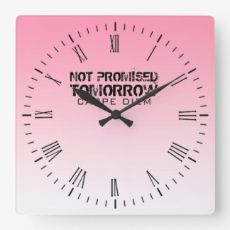 Not Promised Tomorrow Carpe Diem Pink Ombre Square Wall Clock