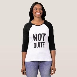 Not Quite T T-Shirt