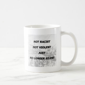 Not Racist, Not Violent, Just No Longer Silent Coffee Mug