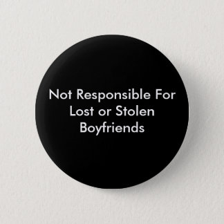 Not Responsible For Lost or Stolen Boyfriends 2 Inch Round Button
