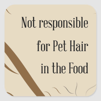 Not Responsible for Pet Hair in the Food Square Sticker