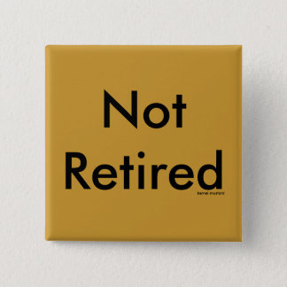 Not Retired 2 Inch Square Button
