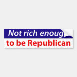 Not Rich Enough to Be Republican Bumper Stickers
