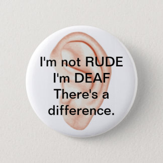 Not rude but deaf button