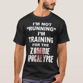 Not Running - Training for the Zombie Apocalypse T-Shirt