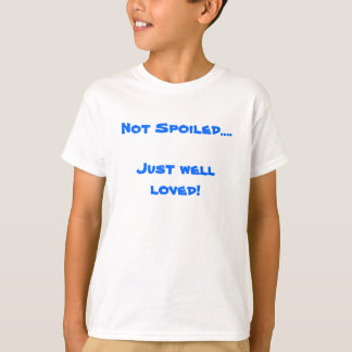 Not Spoiled....Just well loved! T Shirt
