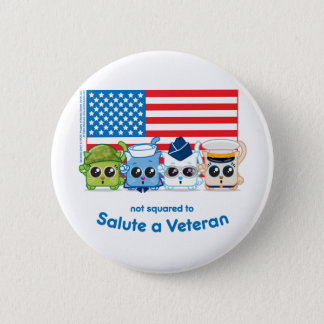 Not Squared to Salute a Veteran 2 Inch Round Button