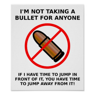Not Taking A Bullet Funny Poster