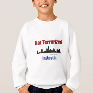 NOT TERRORIZED in Austin Sweatshirt