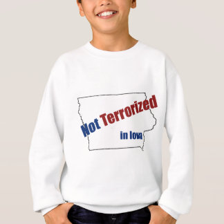 Not Terrorized in Iowa. Sweatshirt