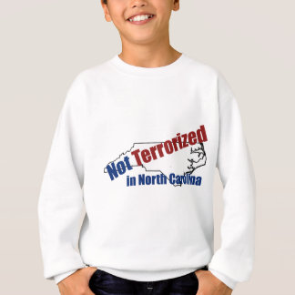Not Terrorized in North Carolina. Sweatshirt