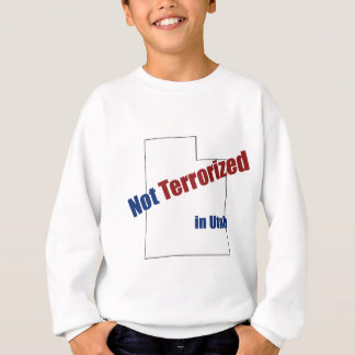 Not Terrorized in Utah. Sweatshirt