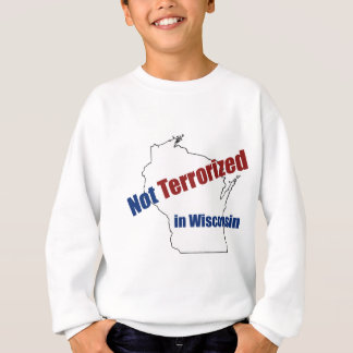 Not Terrorized in Wisconsin. Sweatshirt