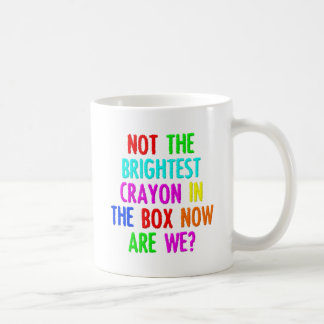 Not the Brightest Crayon Funny Mug