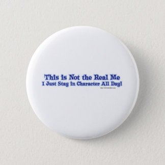 Not the real me. 2 inch round button