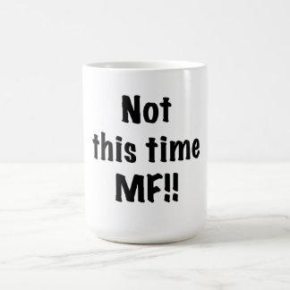 Not this time MF Coffee Mug