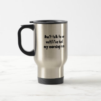Not 'til after my run travel mug