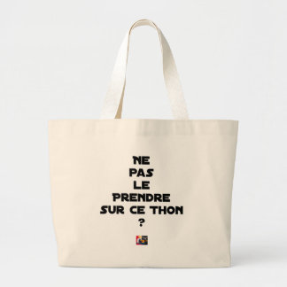 NOT TO TAKE IT ON THIS TUNA? - Word games Large Tote Bag
