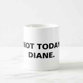 Not today. coffee mug