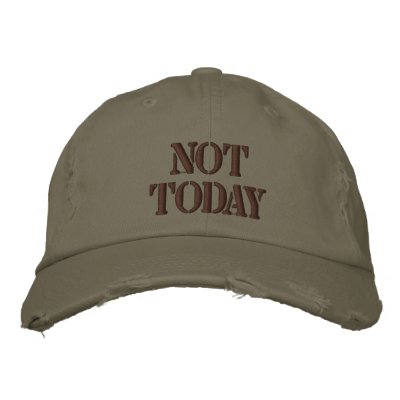 Not Today Embroidered Hats