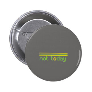 Not Today Funny 2 Inch Round Button