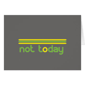 Not Today Funny Card