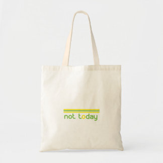 Not Today Funny Tote Bag