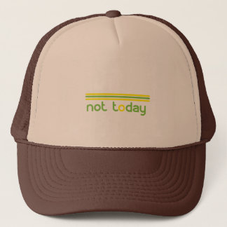 Not Today Funny Trucker Hat