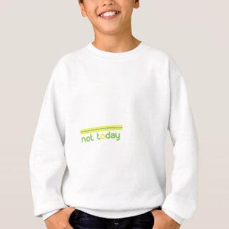 not-today.gif sweatshirt