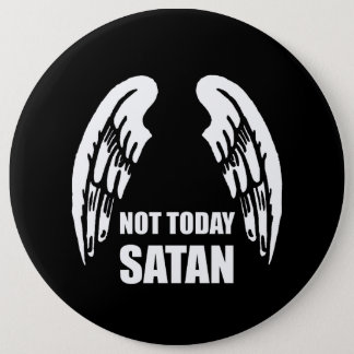 Not Today Satan 6 Inch Round Button
