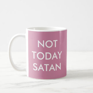 Not today satan - funny  coffee mug