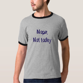 Not Today. T-Shirt