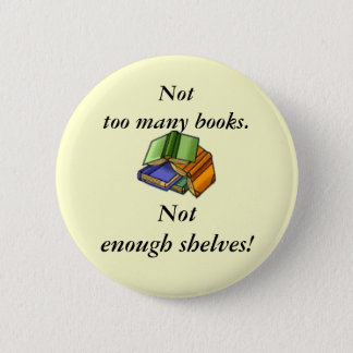 Not too many books, Not enough shelves! 2 Inch Round Button