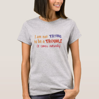 not trying to be a trouble funny t-shirt-design T-Shirt