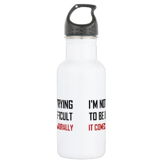 Not Trying To Be Difficult Comes Naturally 532 Ml Water Bottle
