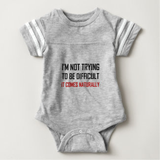 Not Trying To Be Difficult Comes Naturally Baby Bodysuit